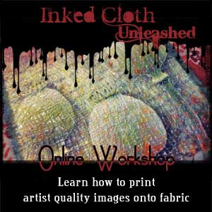 Inked Cloth Unleashed - learn how to print artist-quality images onto fabric