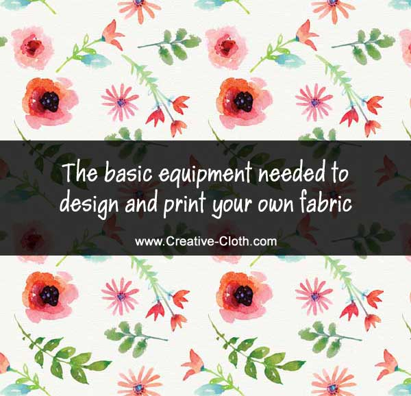 The basic equipment needed to design and print your own fabric