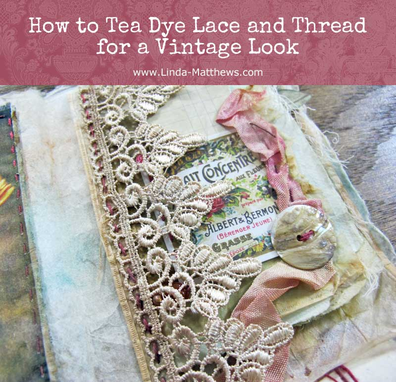 How to Tea-Dye Lace and Thread for a Vintage Look