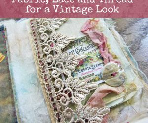 How to Tea-Dye Fabric, Lace and Thread for a Vintage Look