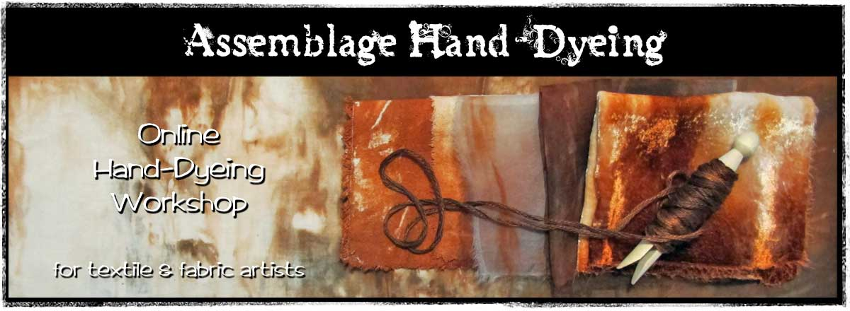Assemblage Hand-Dyeing for Textile & Fabric Artists